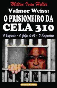 O livre Prisioneiro da Cela 310 narra toda a trajetória de Valmor Weiss, de menino pobre em Rio do Sul ao empresário de sucesso no Paraná (Foto: Divulgação)